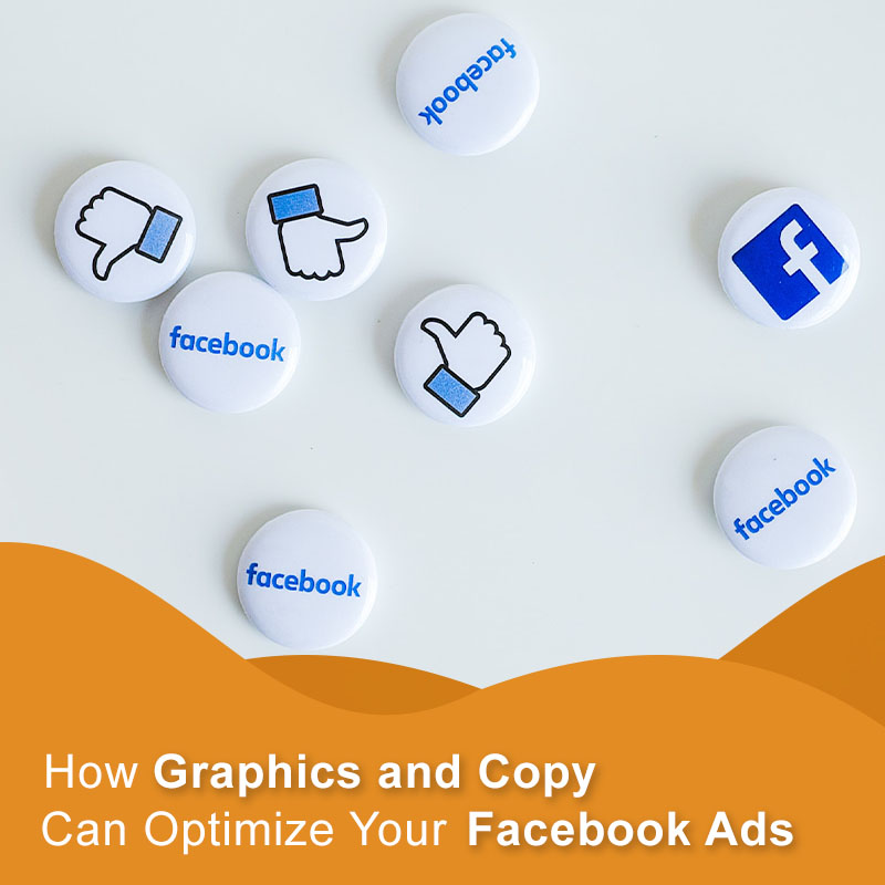 GRAPHICS AND COPY TO OPTIMIZE YOUR FACEBOOK ADS